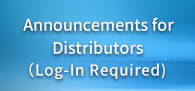 Announcements forDistributors(Log-In Required)