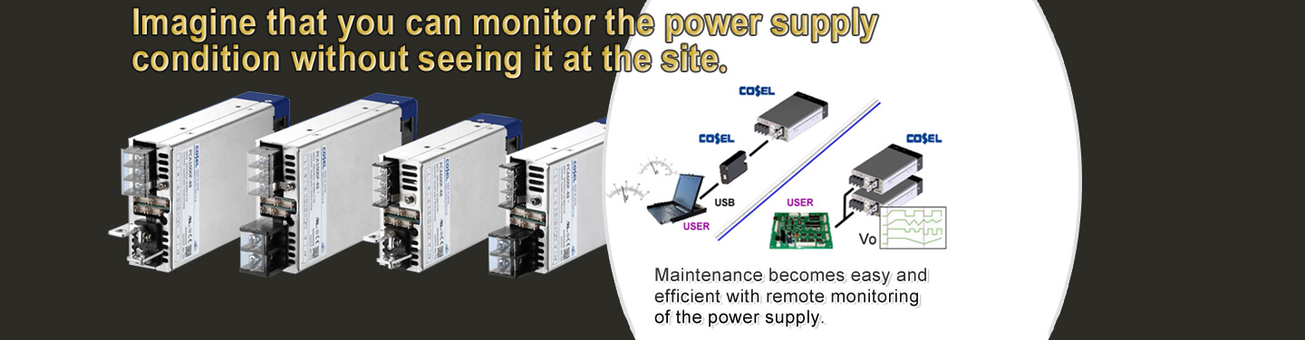 Imagine that you can monitor the power supply condition without seeing it at the site.Maintenance becomes easy and efficient with remote monitoring of the power supply.